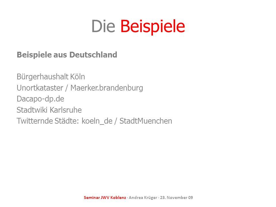 Seminar JWV Koblenz · Andrea Krüger · 23. November 09 Die Beispiele Beispiele aus Deutschland Bürgerhaushalt Köln Unortkataster / Maerker.brandenburg