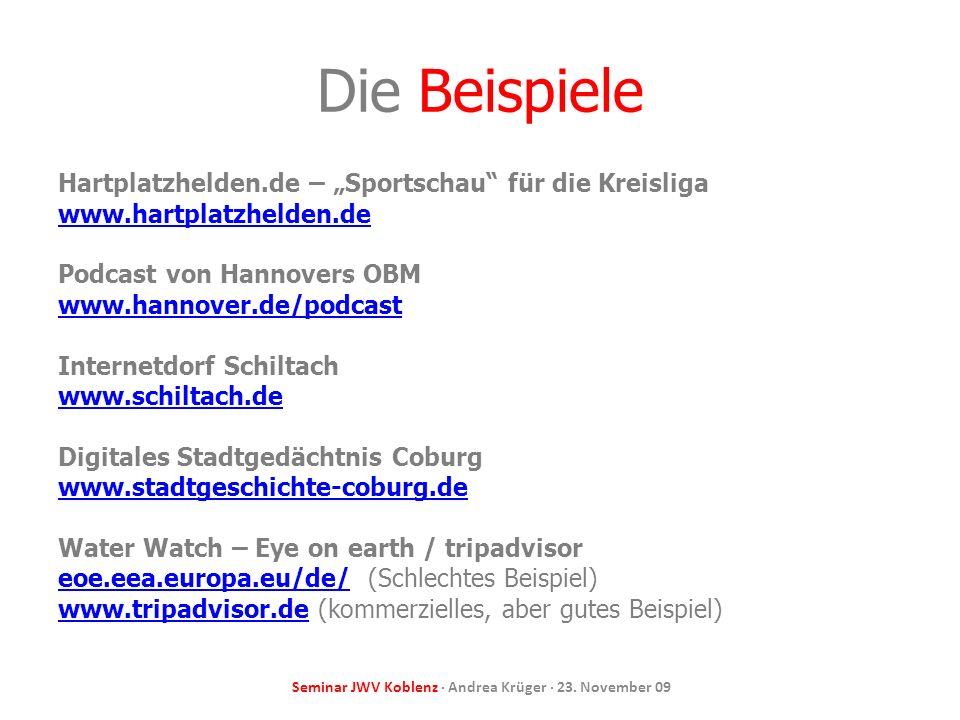 Seminar JWV Koblenz · Andrea Krüger · 23. November 09 Die Beispiele Hartplatzhelden.de – Sportschau für die Kreisliga www.hartplatzhelden.de Podcast v