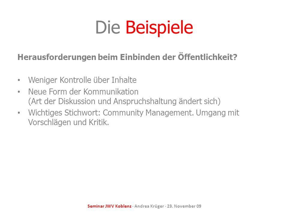 Seminar JWV Koblenz · Andrea Krüger · 23. November 09 Die Beispiele Herausforderungen beim Einbinden der Öffentlichkeit? Weniger Kontrolle über Inhalt