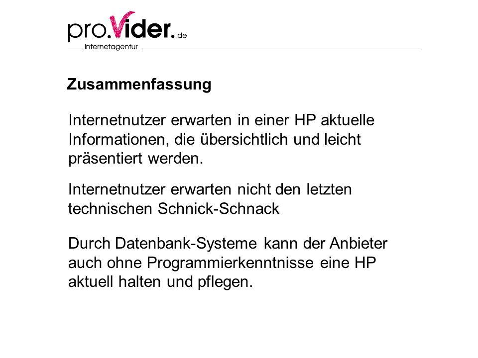 Zusammenfassung Internetnutzer erwarten in einer HP aktuelle Informationen, die übersichtlich und leicht präsentiert werden. Internetnutzer erwarten n