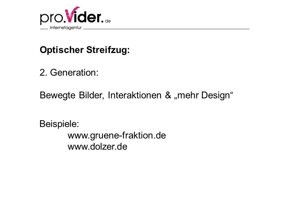 Optischer Streifzug: 2. Generation: Bewegte Bilder, Interaktionen & mehr Design Beispiele: www.gruene-fraktion.de www.dolzer.de