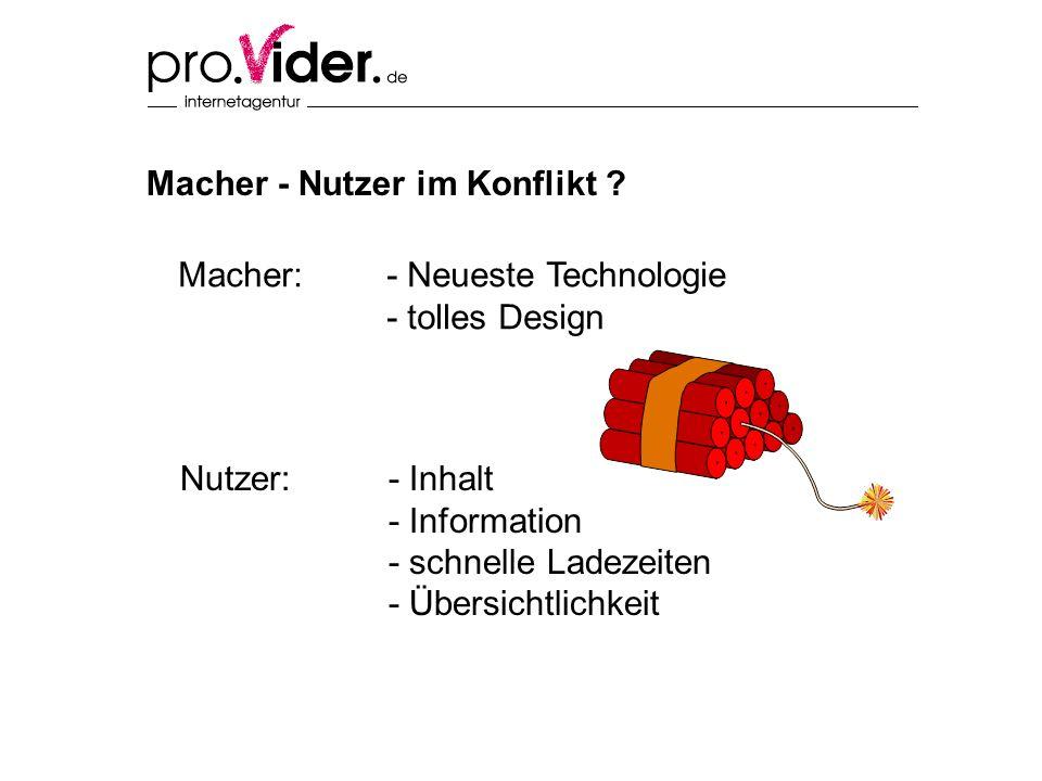 Macher - Nutzer im Konflikt ? Macher: - Neueste Technologie - tolles Design Nutzer: - Inhalt - Information - schnelle Ladezeiten - Übersichtlichkeit