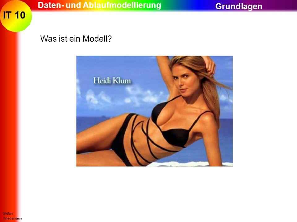 IT 10 Stefan Wiedemann Daten- und Ablaufmodellierung Was ist ein Modell? Grundlagen