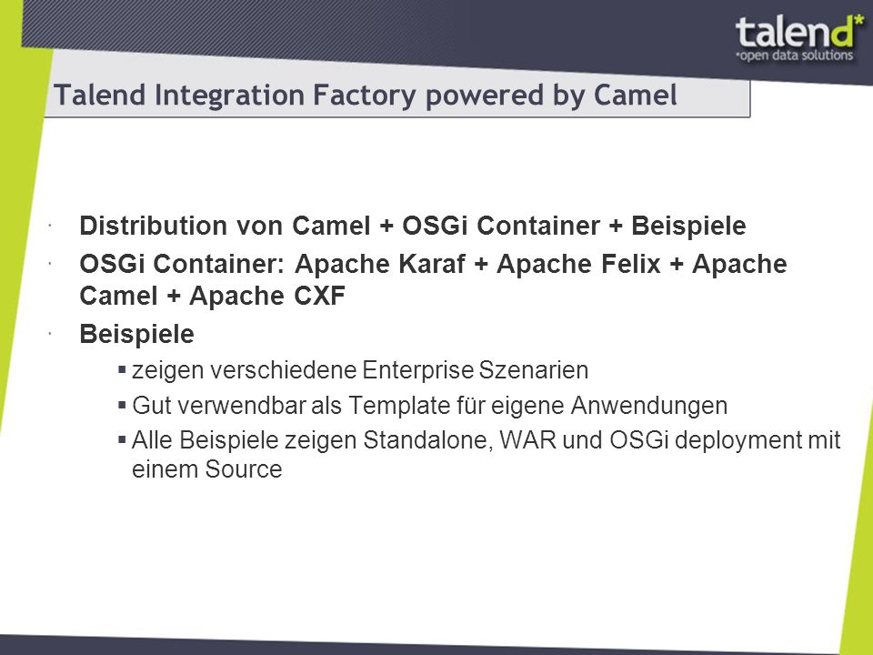 Talend Integration Factory powered by Camel Distribution von Camel + OSGi Container + Beispiele OSGi Container: Apache Karaf + Apache Felix + Apache C