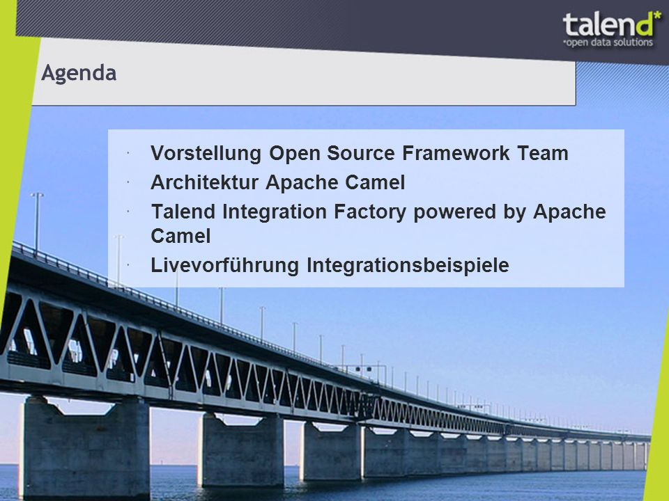 Agenda Vorstellung Open Source Framework Team Architektur Apache Camel Talend Integration Factory powered by Apache Camel Livevorführung Integrationsbeispiele