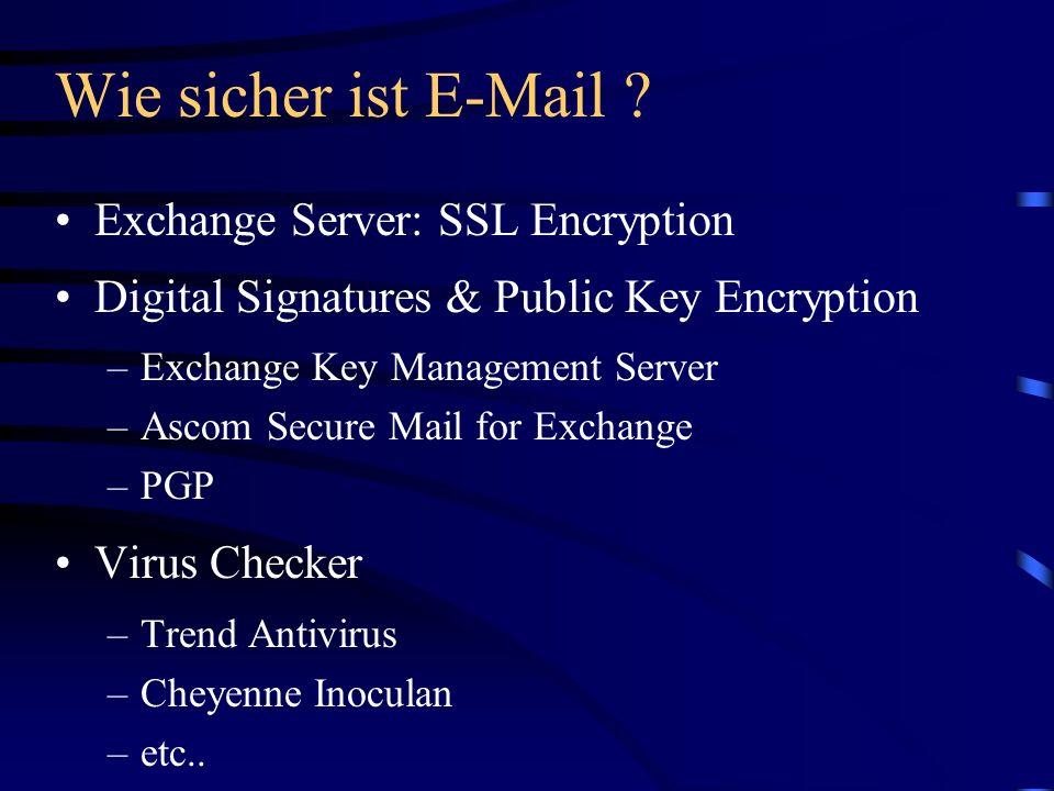 Wie sicher ist E-Mail ? Exchange Server: SSL Encryption Digital Signatures & Public Key Encryption –Exchange Key Management Server –Ascom Secure Mail