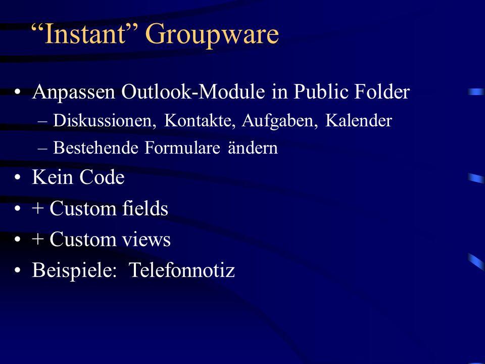 Instant Groupware Anpassen Outlook-Module in Public Folder –Diskussionen, Kontakte, Aufgaben, Kalender –Bestehende Formulare ändern Kein Code + Custom