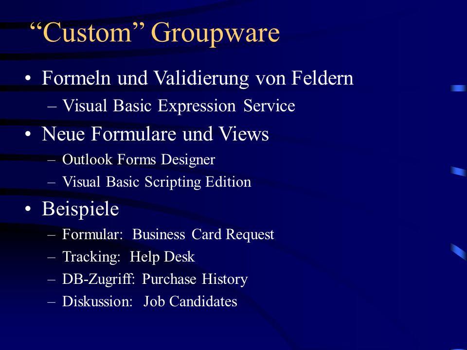 Custom Groupware Formeln und Validierung von Feldern –Visual Basic Expression Service Neue Formulare und Views –Outlook Forms Designer –Visual Basic S