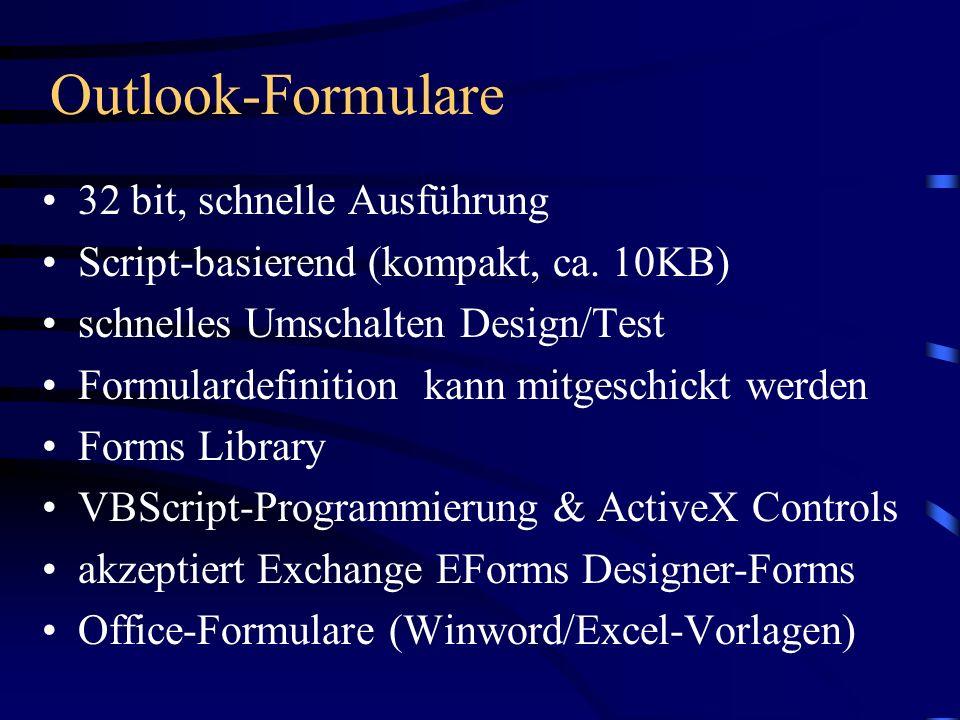 Outlook-Formulare 32 bit, schnelle Ausführung Script-basierend (kompakt, ca. 10KB) schnelles Umschalten Design/Test Formulardefinition kann mitgeschic
