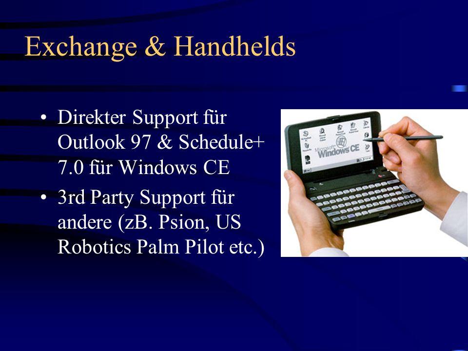 Exchange & Handhelds Direkter Support für Outlook 97 & Schedule+ 7.0 für Windows CE 3rd Party Support für andere (zB. Psion, US Robotics Palm Pilot et