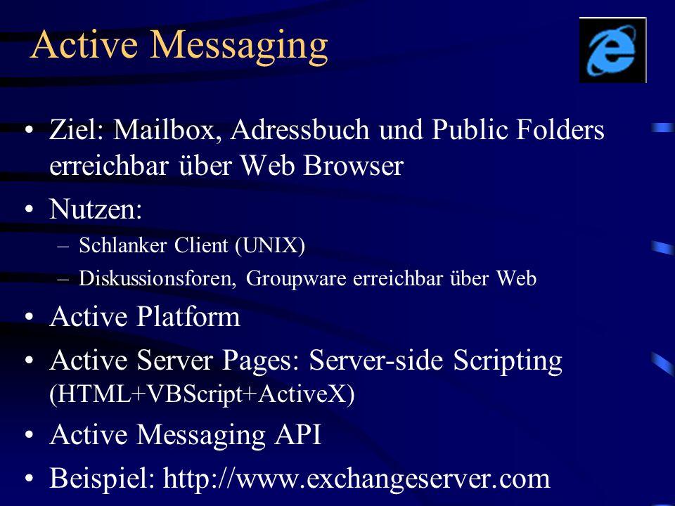 Active Messaging Ziel: Mailbox, Adressbuch und Public Folders erreichbar über Web Browser Nutzen: –Schlanker Client (UNIX) –Diskussionsforen, Groupwar