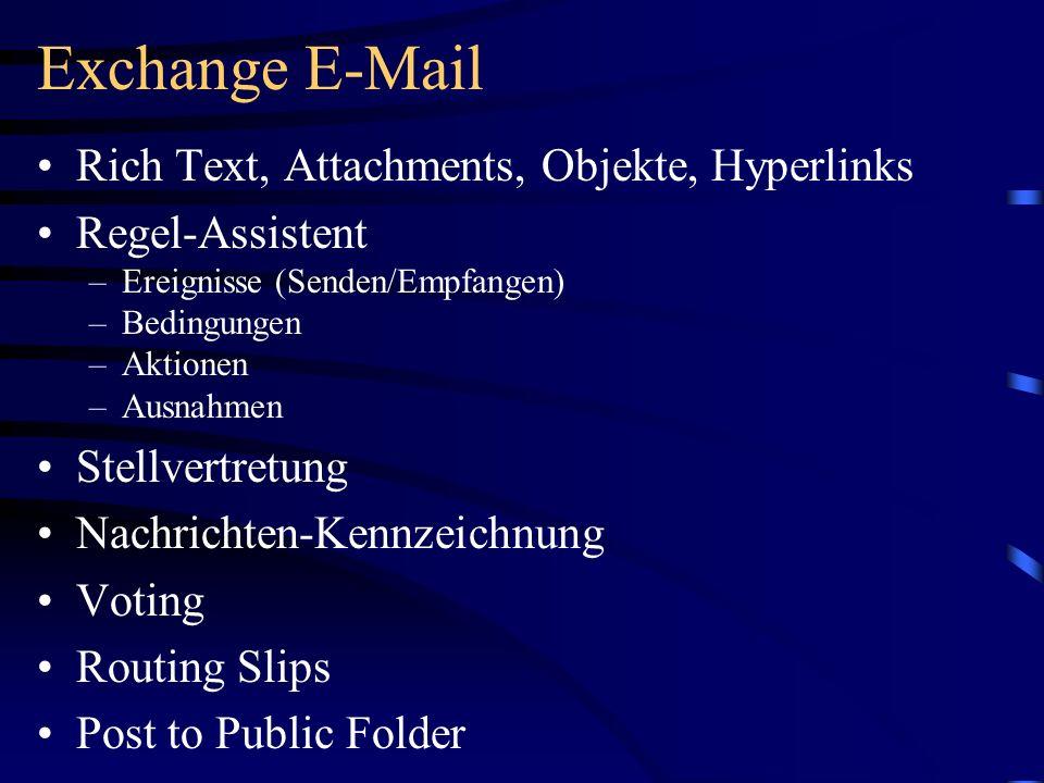 Exchange E-Mail Rich Text, Attachments, Objekte, Hyperlinks Regel-Assistent –Ereignisse (Senden/Empfangen) –Bedingungen –Aktionen –Ausnahmen Stellvert