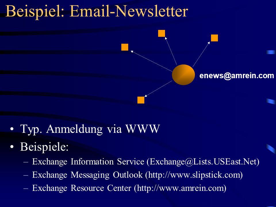 Beispiel: Email-Newsletter Typ. Anmeldung via WWW Beispiele: –Exchange Information Service (Exchange@Lists.USEast.Net) –Exchange Messaging Outlook (ht