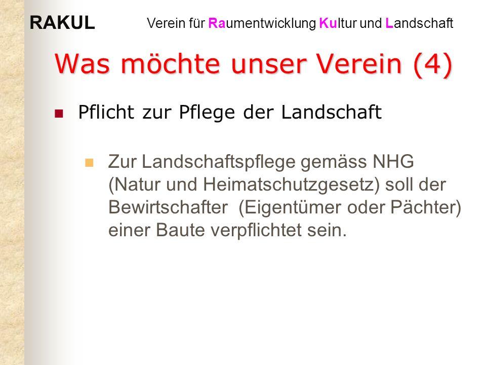 RAKUL Verein für Raumentwicklung Kultur und Landschaft Was möchte unser Verein (4) Pflicht zur Pflege der Landschaft Zur Landschaftspflege gemäss NHG