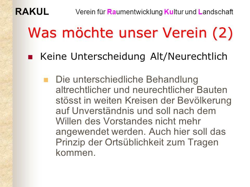 RAKUL Verein für Raumentwicklung Kultur und Landschaft Was möchte unser Verein (2) Keine Unterscheidung Alt/Neurechtlich Die unterschiedliche Behandlu