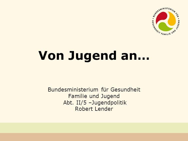 Von Jugend an… Bundesministerium für Gesundheit Familie und Jugend Abt.