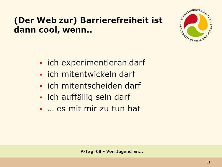 16 A-Tag ´08 - Von Jugend an...(Der Web zur) Barrierefreiheit ist dann cool, wenn..