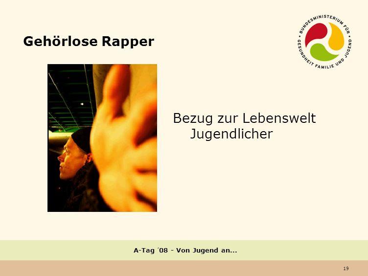 19 A-Tag ´08 - Von Jugend an... Gehörlose Rapper Bezug zur Lebenswelt Jugendlicher