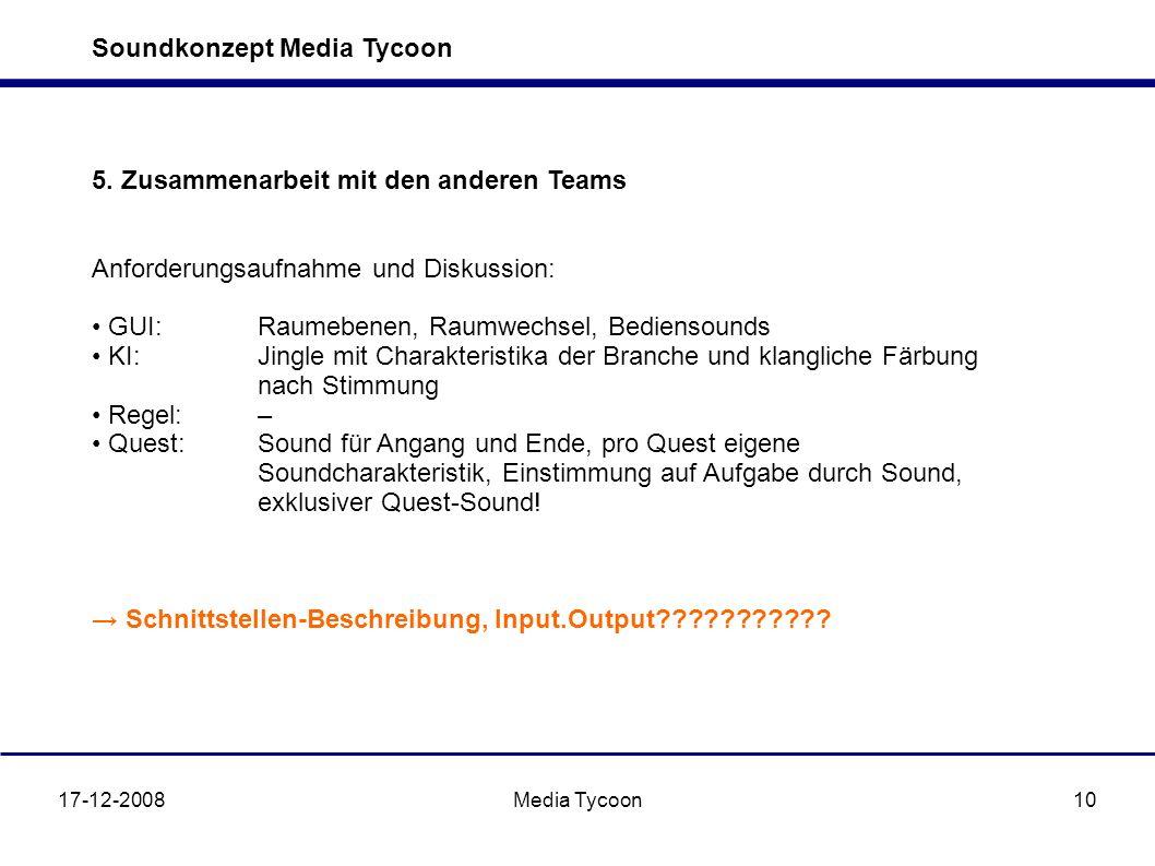 Soundkonzept Media Tycoon 17-12-2008Media Tycoon10 5. Zusammenarbeit mit den anderen Teams Anforderungsaufnahme und Diskussion: GUI: Raumebenen, Raumw