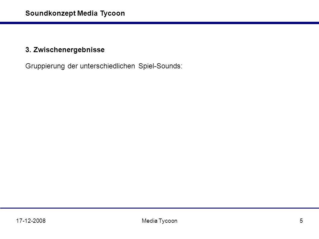 Soundkonzept Media Tycoon 17-12-2008Media Tycoon5 3. Zwischenergebnisse Gruppierung der unterschiedlichen Spiel-Sounds: