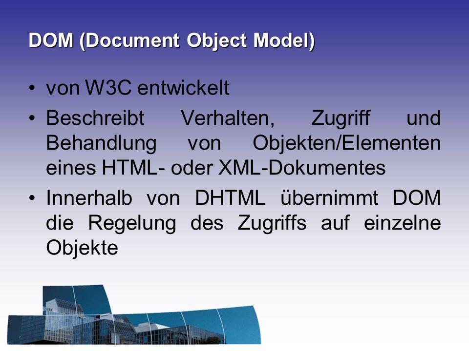 DOM (Document Object Model) von W3C entwickelt Beschreibt Verhalten, Zugriff und Behandlung von Objekten/Elementen eines HTML- oder XML-Dokumentes Inn