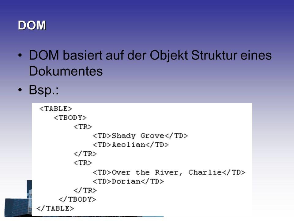 DOM DOM basiert auf der Objekt Struktur eines Dokumentes Bsp.: