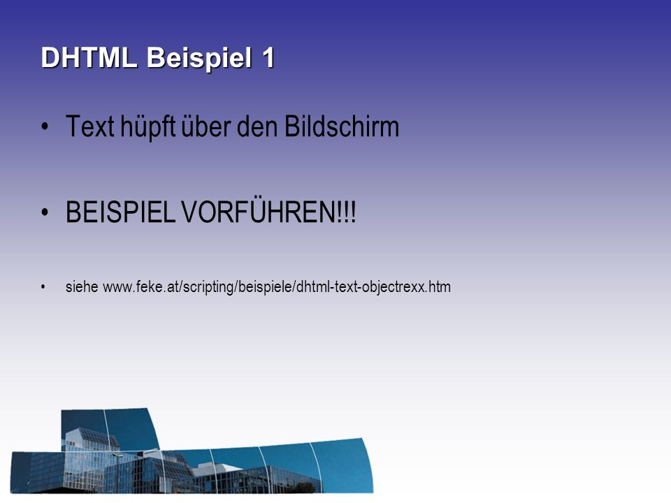 DHTML Beispiel 1 Text hüpft über den Bildschirm BEISPIEL VORFÜHREN!!! siehe www.feke.at/scripting/beispiele/dhtml-text-objectrexx.htm