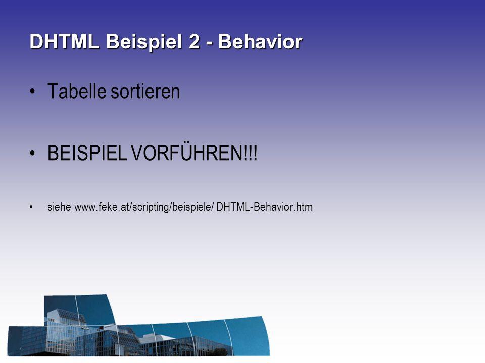 DHTML Beispiel 2 - Behavior Tabelle sortieren BEISPIEL VORFÜHREN!!! siehe www.feke.at/scripting/beispiele/ DHTML-Behavior.htm
