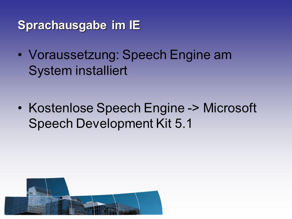 Sprachausgabe im IE Voraussetzung: Speech Engine am System installiert Kostenlose Speech Engine -> Microsoft Speech Development Kit 5.1