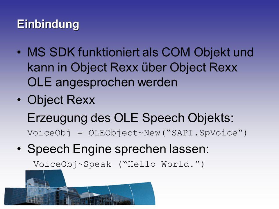 Einbindung MS SDK funktioniert als COM Objekt und kann in Object Rexx über Object Rexx OLE angesprochen werden Object Rexx Erzeugung des OLE Speech Ob