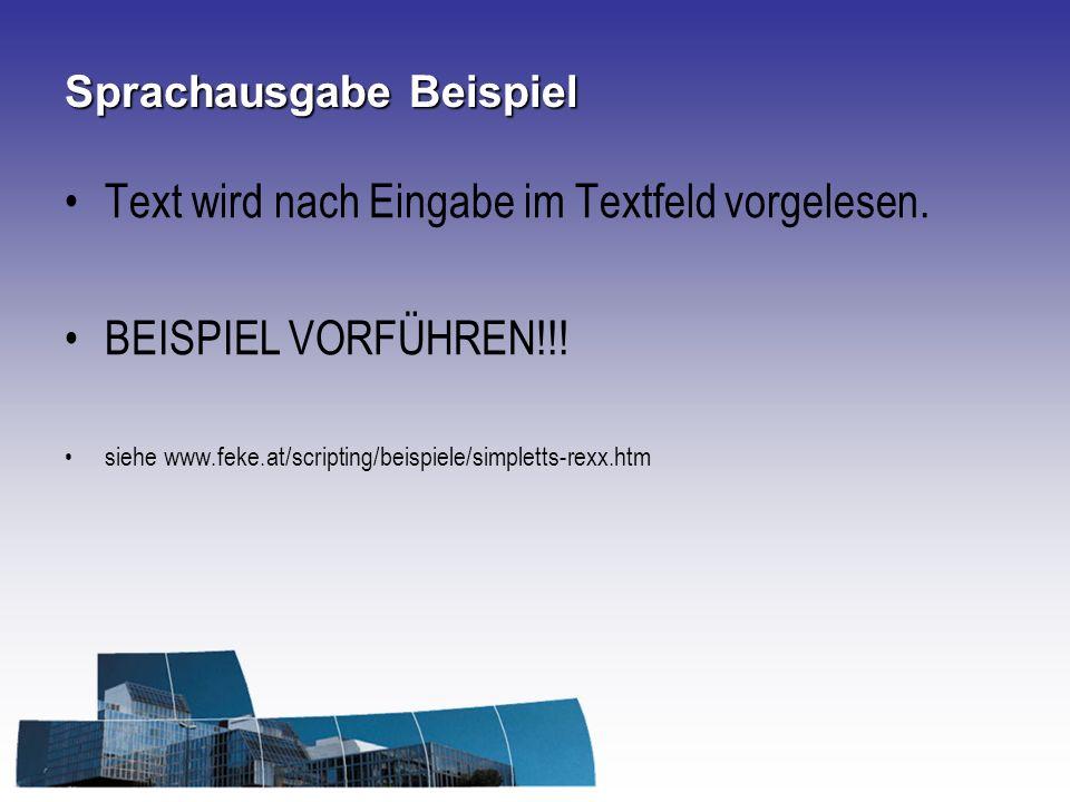 Sprachausgabe Beispiel Text wird nach Eingabe im Textfeld vorgelesen. BEISPIEL VORFÜHREN!!! siehe www.feke.at/scripting/beispiele/simpletts-rexx.htm