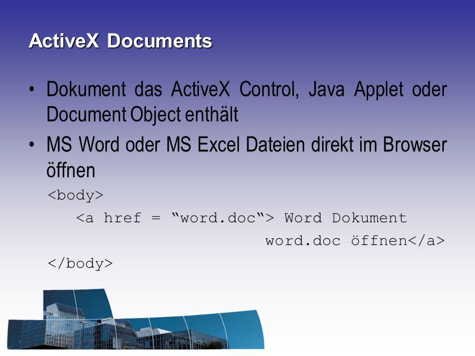 ActiveX Documents Dokument das ActiveX Control, Java Applet oder Document Object enthält MS Word oder MS Excel Dateien direkt im Browser öffnen Word D