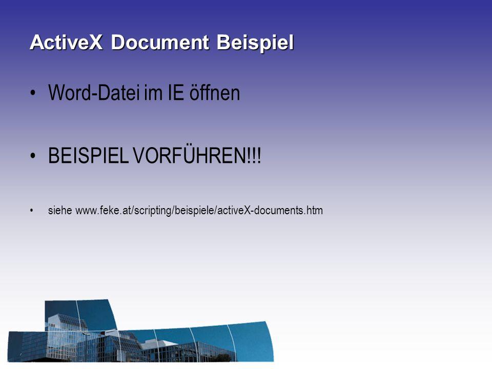 ActiveX Document Beispiel Word-Datei im IE öffnen BEISPIEL VORFÜHREN!!! siehe www.feke.at/scripting/beispiele/activeX-documents.htm