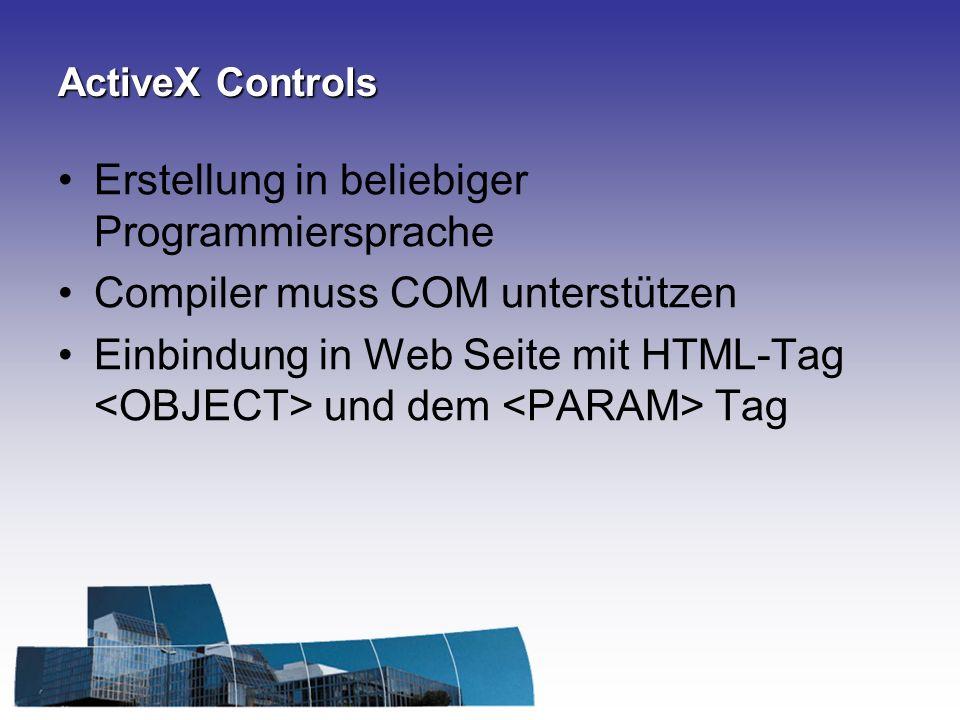 ActiveX Controls Erstellung in beliebiger Programmiersprache Compiler muss COM unterstützen Einbindung in Web Seite mit HTML-Tag und dem Tag