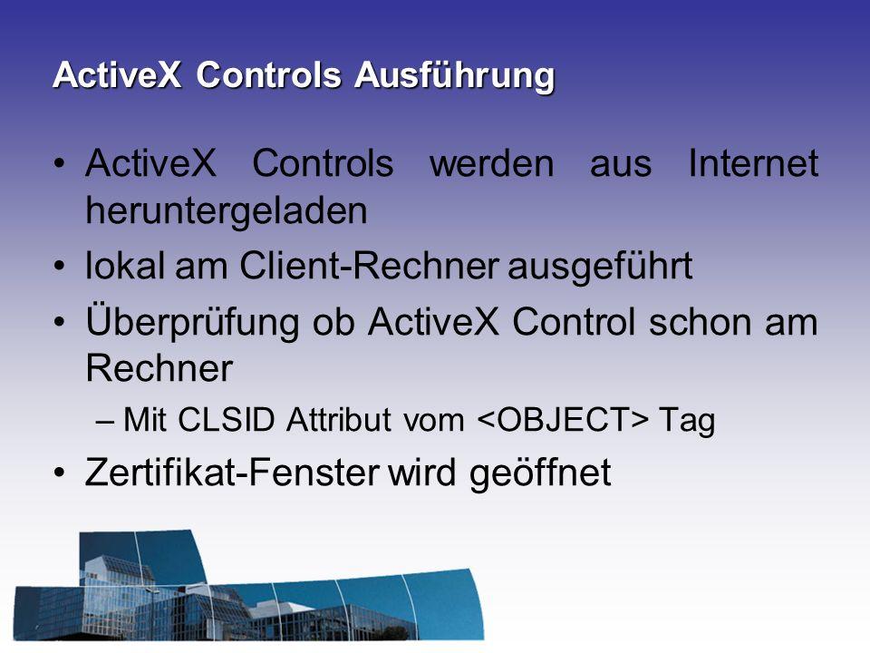 ActiveX Controls Ausführung ActiveX Controls werden aus Internet heruntergeladen lokal am Client-Rechner ausgeführt Überprüfung ob ActiveX Control sch
