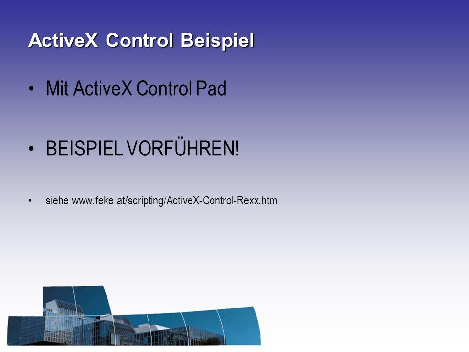 ActiveX Control Beispiel Mit ActiveX Control Pad BEISPIEL VORFÜHREN! siehe www.feke.at/scripting/ActiveX-Control-Rexx.htm