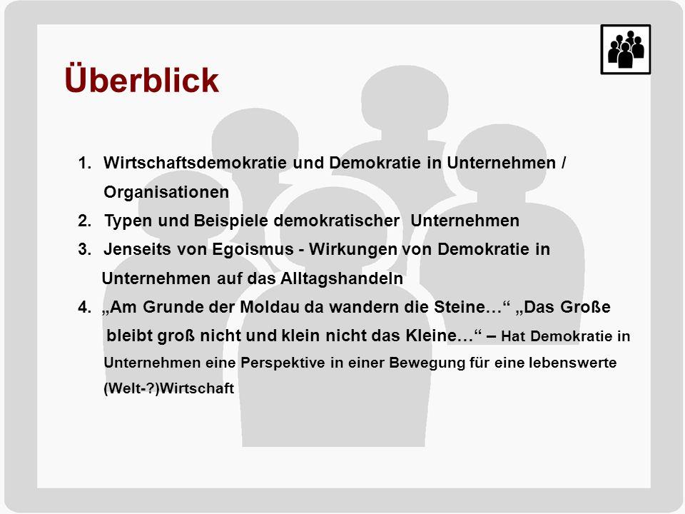 Überblick 1.Wirtschaftsdemokratie und Demokratie in Unternehmen / Organisationen 2.Typen und Beispiele demokratischer Unternehmen 3.Jenseits von Egois
