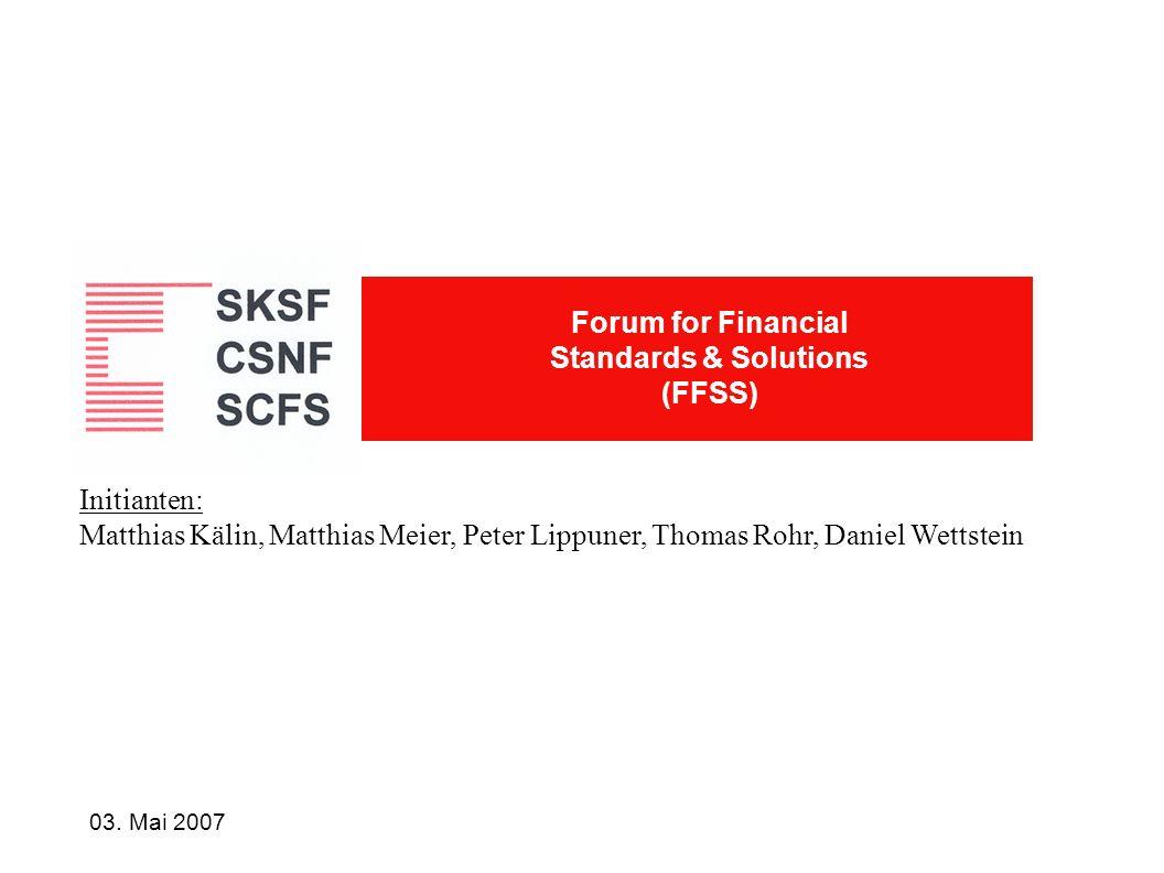 03. Mai 2007 Initianten: Matthias Kälin, Matthias Meier, Peter Lippuner, Thomas Rohr, Daniel Wettstein Forum for Financial Standards & Solutions (FFSS