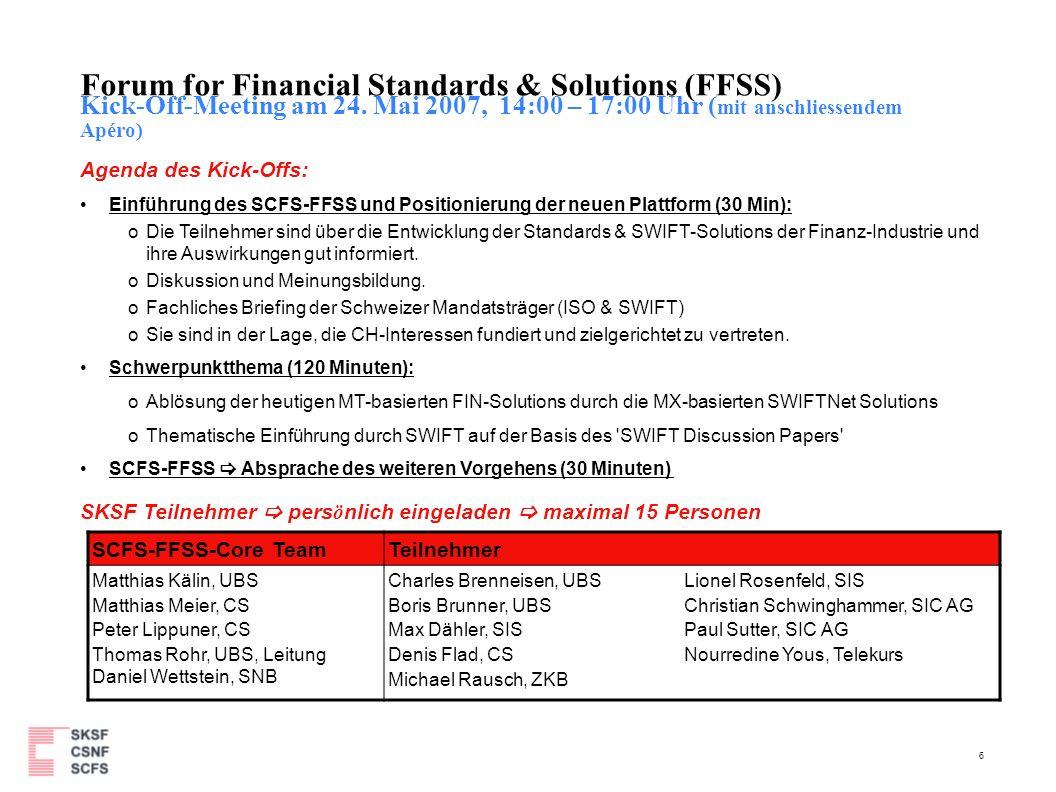 6 Forum for Financial Standards & Solutions (FFSS) Kick-Off-Meeting am 24. Mai 2007, 14:00 – 17:00 Uhr ( mit anschliessendem Apéro) Agenda des Kick-Of