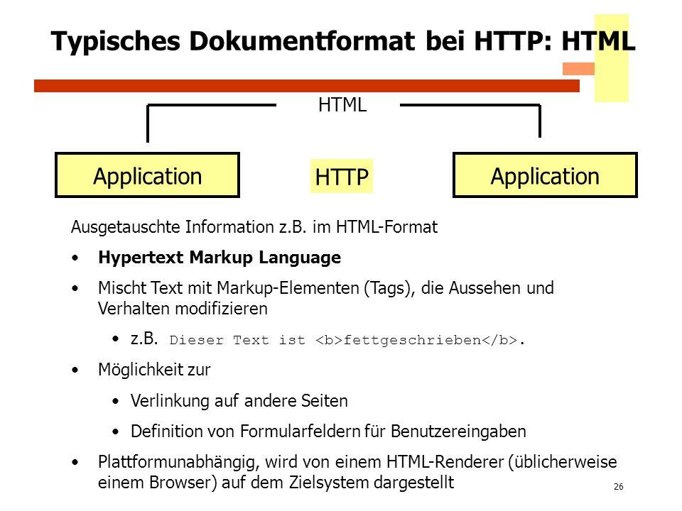 26 Typisches Dokumentformat bei HTTP: HTML Application HTTP HTML Ausgetauschte Information z.B. im HTML-Format Hypertext Markup Language Mischt Text m