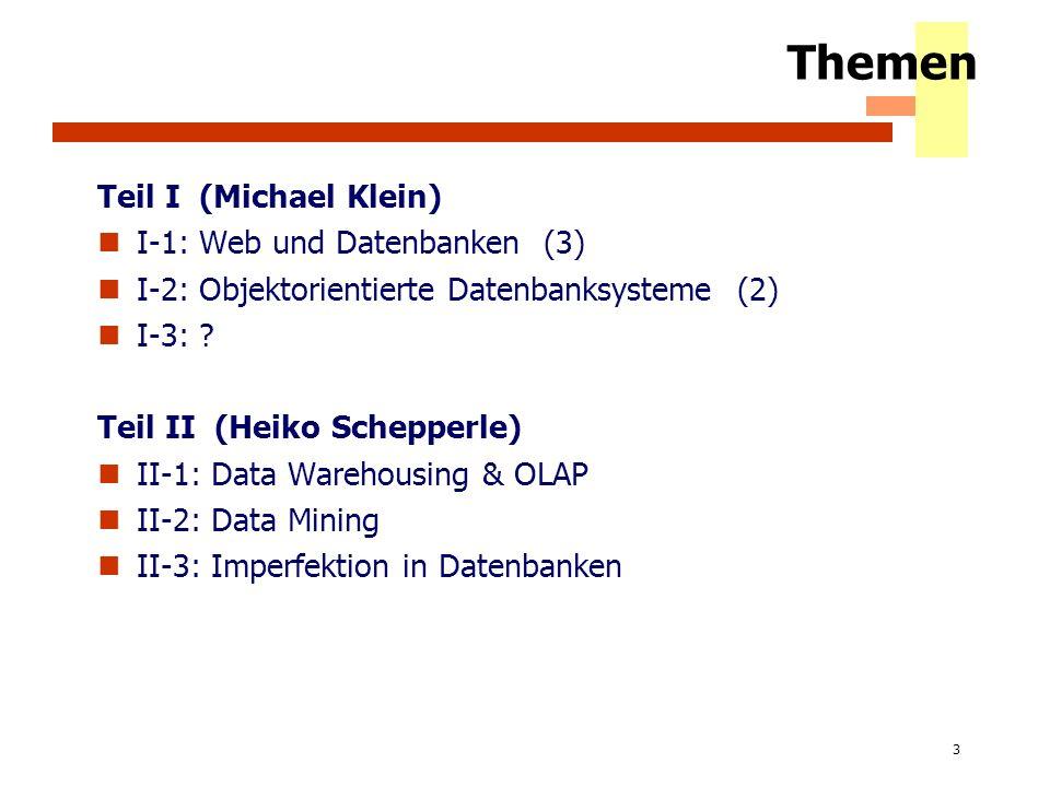 3 Themen Teil I (Michael Klein) I-1: Web und Datenbanken (3) I-2: Objektorientierte Datenbanksysteme (2) I-3: ? Teil II (Heiko Schepperle) II-1: Data