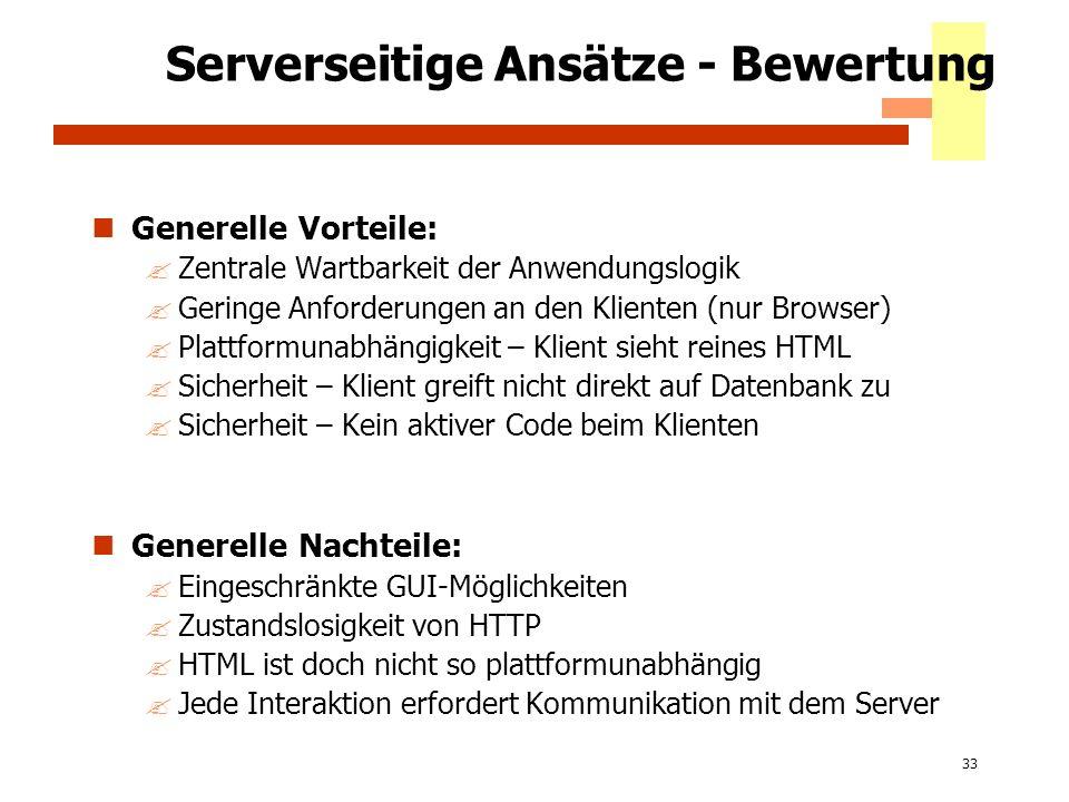 33 Serverseitige Ansätze - Bewertung Generelle Vorteile: ?Zentrale Wartbarkeit der Anwendungslogik ?Geringe Anforderungen an den Klienten (nur Browser
