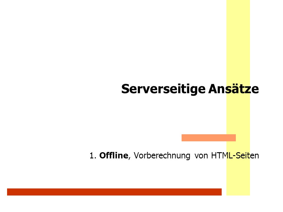 Serverseitige Ansätze 1. Offline, Vorberechnung von HTML-Seiten