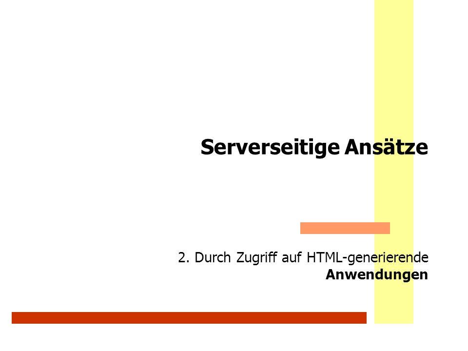 Serverseitige Ansätze 2. Durch Zugriff auf HTML-generierende Anwendungen