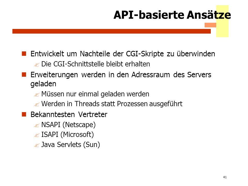 41 API-basierte Ansätze Entwickelt um Nachteile der CGI-Skripte zu überwinden ?Die CGI-Schnittstelle bleibt erhalten Erweiterungen werden in den Adres