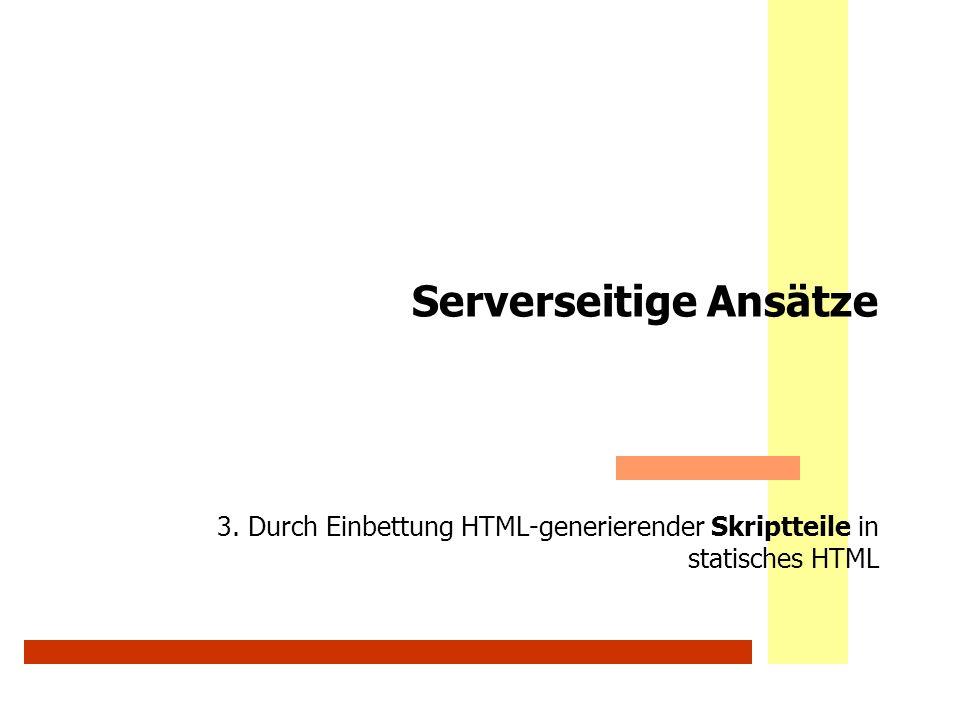 Serverseitige Ansätze 3. Durch Einbettung HTML-generierender Skriptteile in statisches HTML