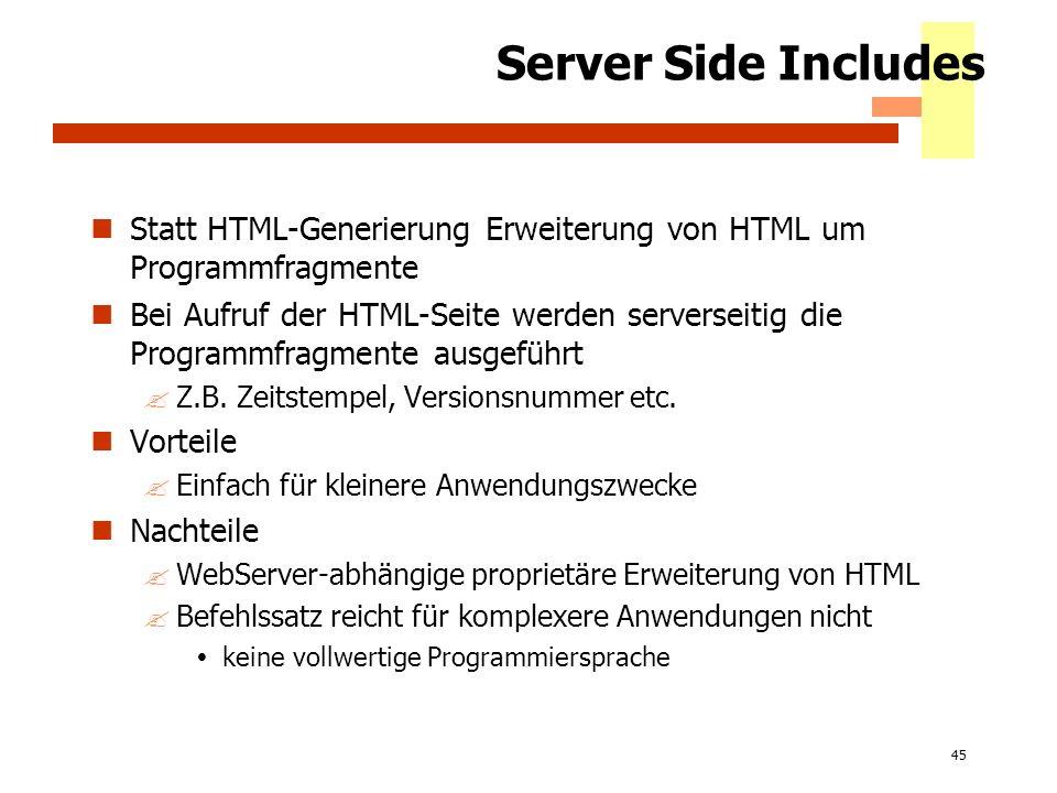 45 Server Side Includes Statt HTML-Generierung Erweiterung von HTML um Programmfragmente Bei Aufruf der HTML-Seite werden serverseitig die Programmfra