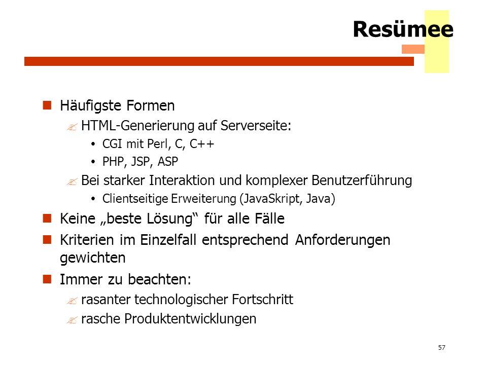 57 Resümee Häufigste Formen ?HTML-Generierung auf Serverseite: CGI mit Perl, C, C++ PHP, JSP, ASP ?Bei starker Interaktion und komplexer Benutzerführu