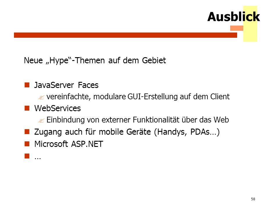 58 Ausblick Neue Hype-Themen auf dem Gebiet JavaServer Faces ?vereinfachte, modulare GUI-Erstellung auf dem Client WebServices ?Einbindung von externe
