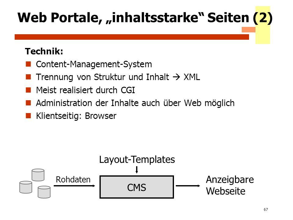 67 Web Portale, inhaltsstarke Seiten (2) Technik: Content-Management-System Trennung von Struktur und Inhalt XML Meist realisiert durch CGI Administra
